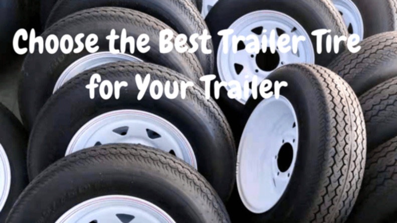 Choose the Best Trailer Tire for Your Trailer